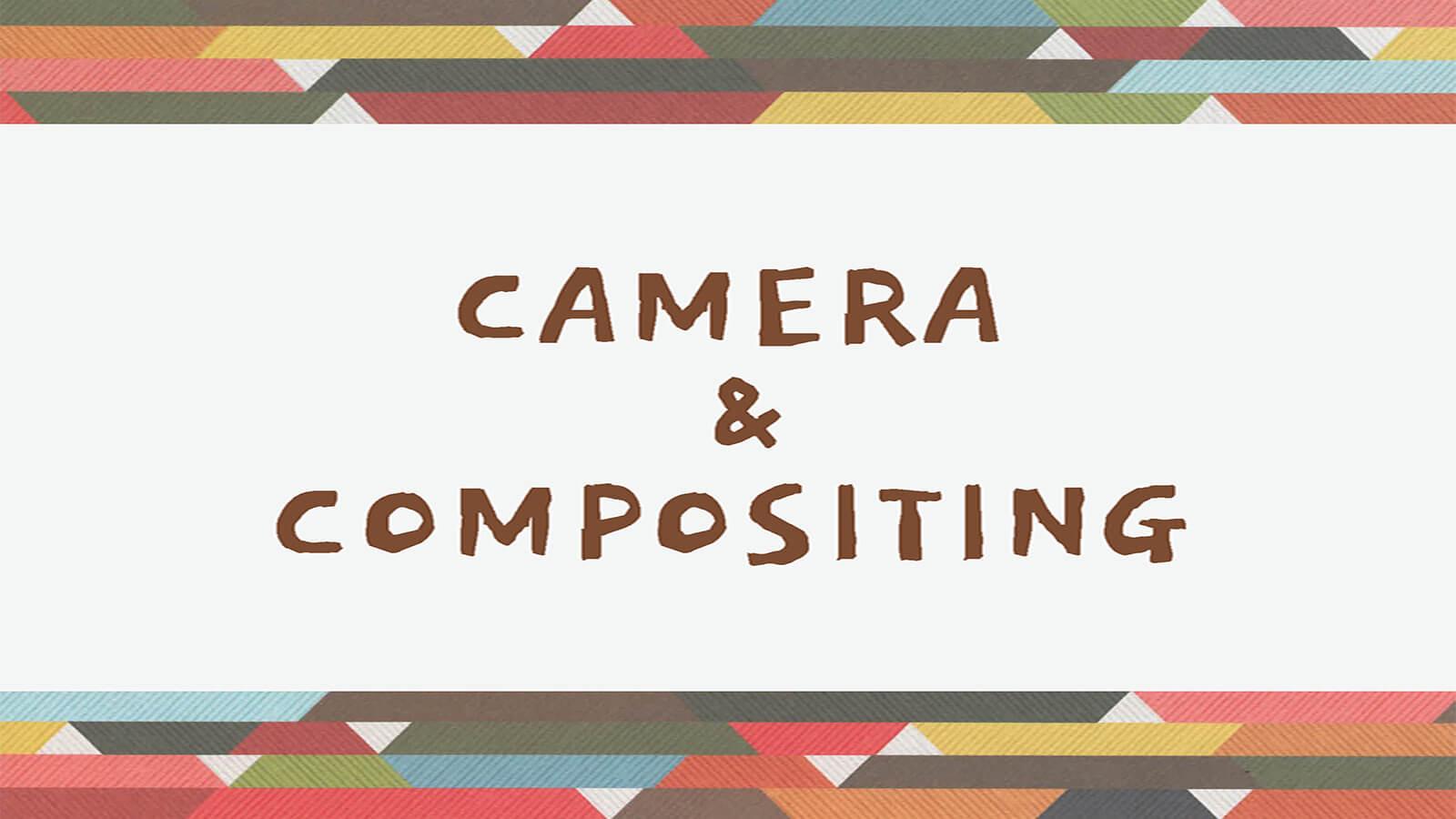 "Slide reading ""Camera & Compositing"""